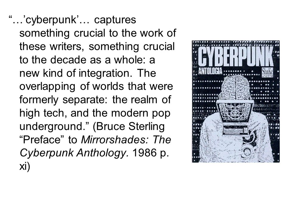 …'cyberpunk'… captures something crucial to the work of these writers, something crucial to the decade as a whole: a new kind of integration.