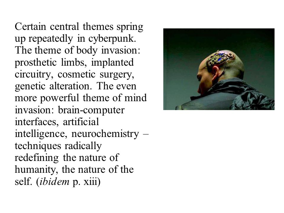 Certain central themes spring up repeatedly in cyberpunk
