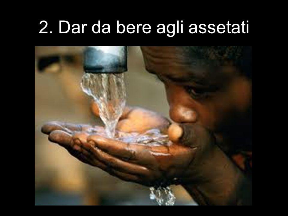 2. Dar da bere agli assetati