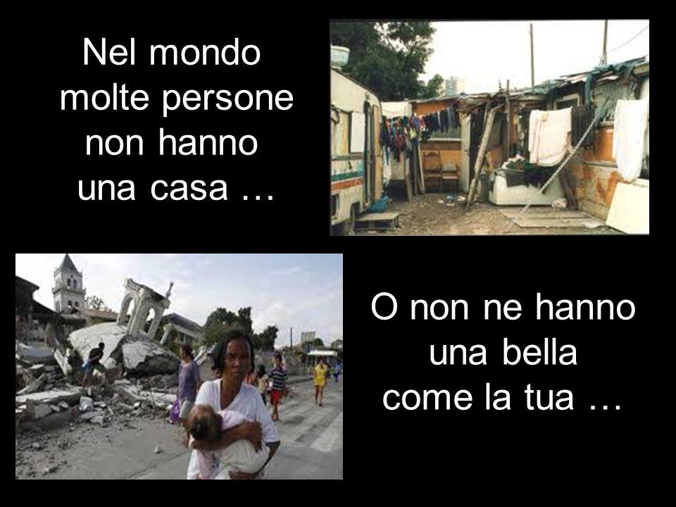 Nel mondo molte persone non hanno una casa …