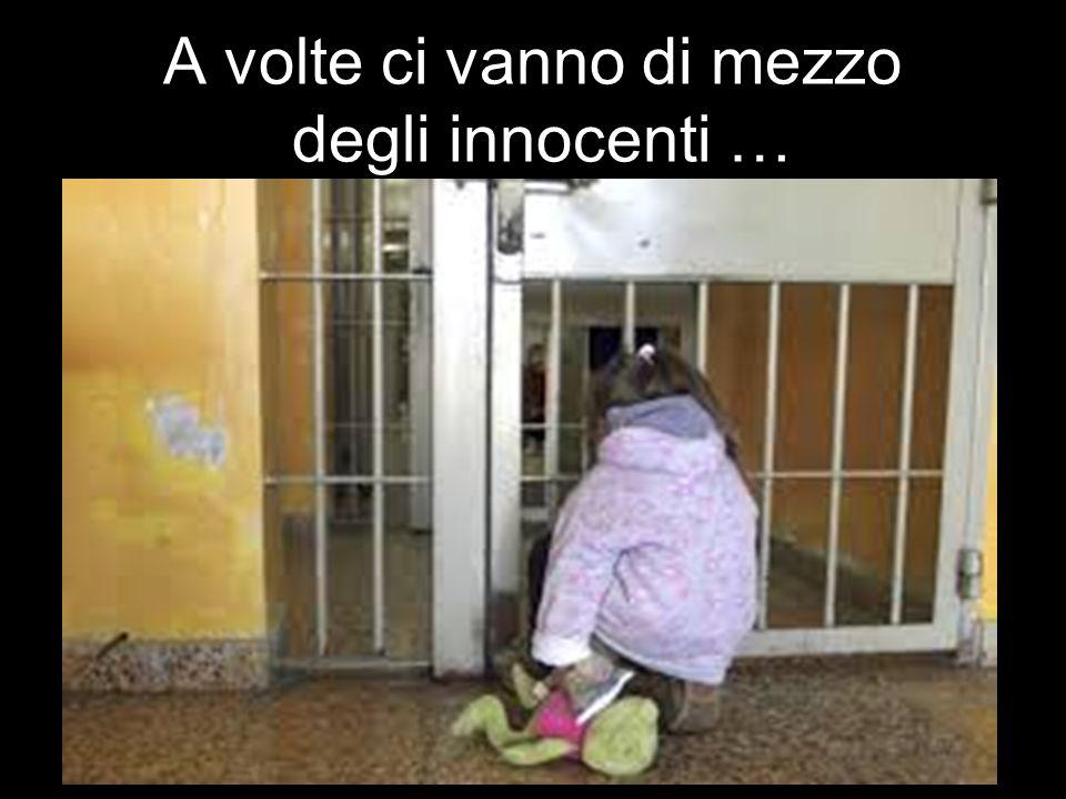 A volte ci vanno di mezzo degli innocenti …