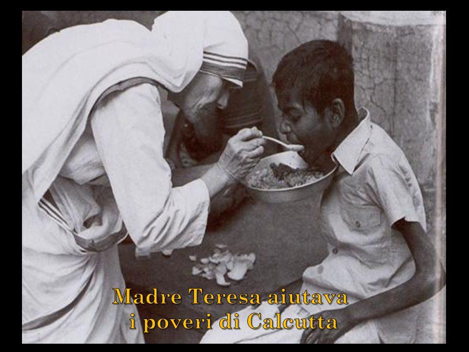 Madre Teresa aiutava i poveri di Calcutta