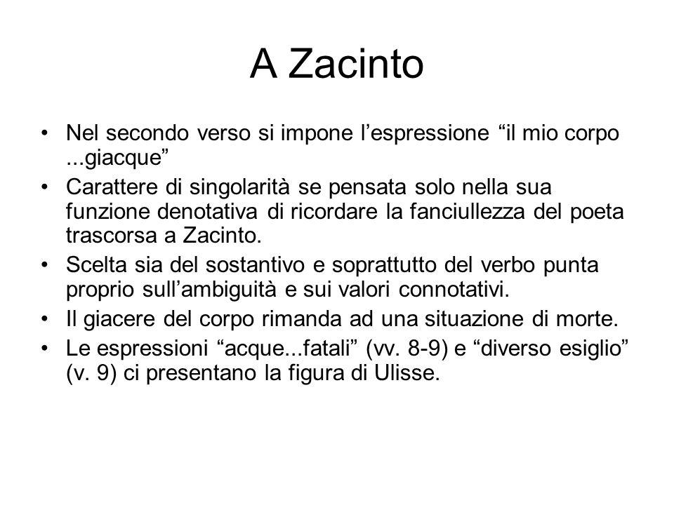 A Zacinto Nel secondo verso si impone l'espressione il mio corpo ...giacque