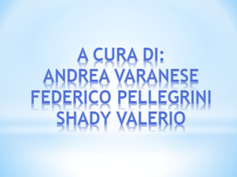 A cura di: Andrea varanese Federico pellegrini Shady Valerio