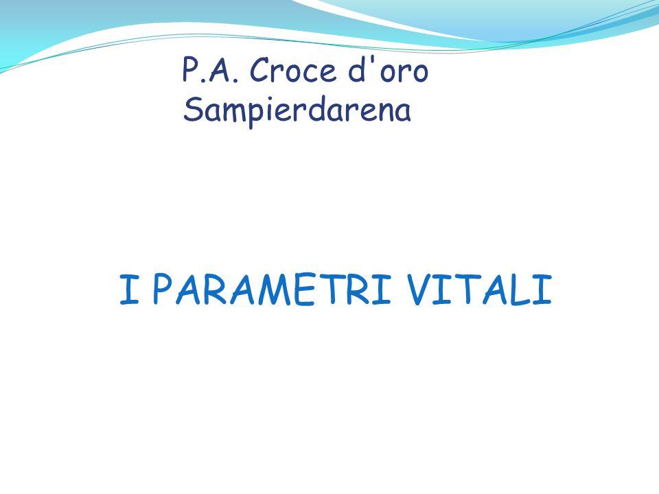 I PARAMETRI VITALI P.A. Croce d oro Sampierdarena