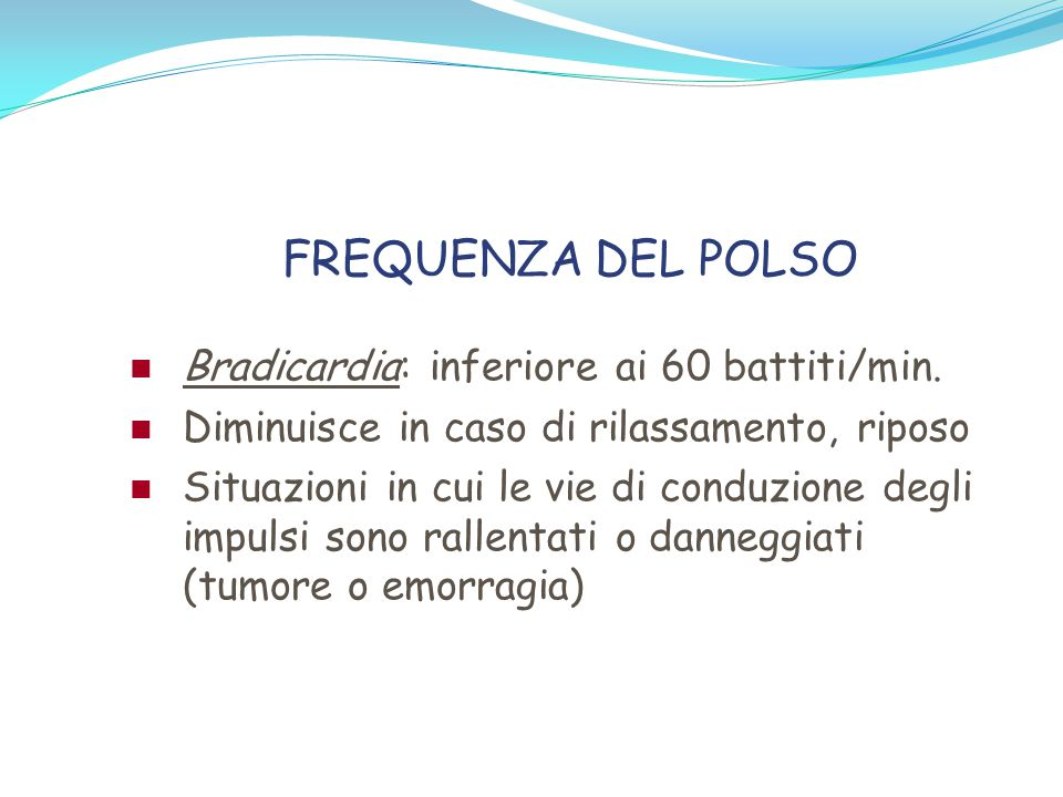 FREQUENZA DEL POLSO Bradicardia: inferiore ai 60 battiti/min.