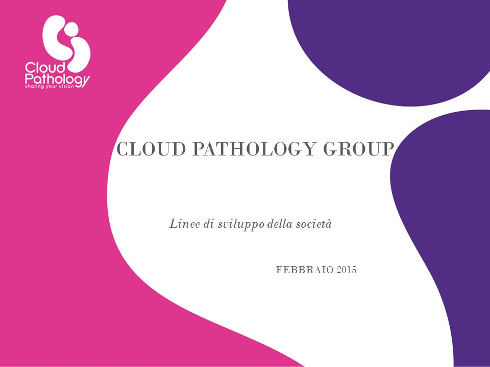 CLOUD PATHOLOGY GROUP Linee di sviluppo della società FEBBRAIO 2015