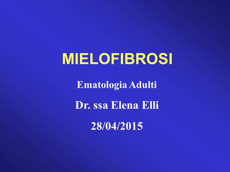 MIELOFIBROSI Ematologia Adulti Dr. ssa Elena Elli 28/04/2015 1