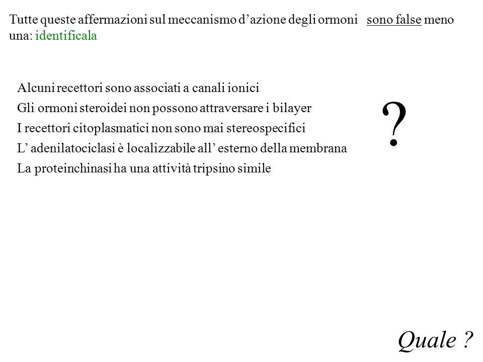 Tutte queste affermazioni sul meccanismo d'azione degli ormoni sono false meno una: identificala