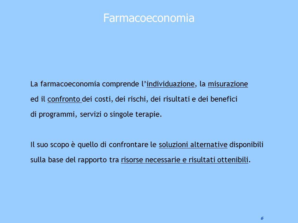 Farmacoeconomia La farmacoeconomia comprende l'individuazione, la misurazione. ed il confronto dei costi, dei rischi, dei risultati e dei benefici.