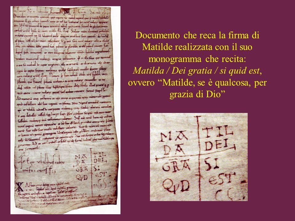 Documento che reca la firma di Matilde realizzata con il suo monogramma che recita: Matilda / Dei gratia / si quid est, ovvero Matilde, se è qualcosa, per grazia di Dio