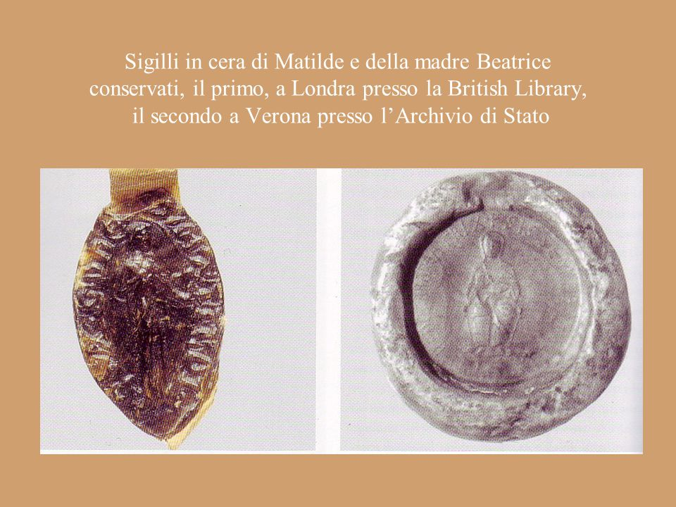 Sigilli in cera di Matilde e della madre Beatrice conservati, il primo, a Londra presso la British Library, il secondo a Verona presso l'Archivio di Stato