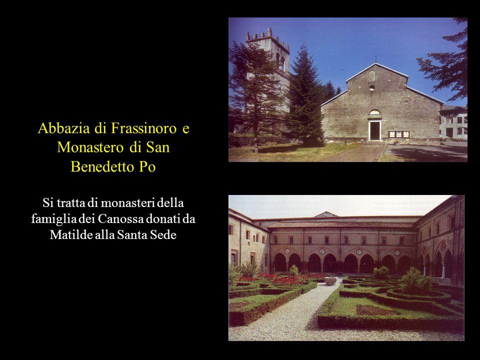 Abbazia di Frassinoro e Monastero di San Benedetto Po Si tratta di monasteri della famiglia dei Canossa donati da Matilde alla Santa Sede