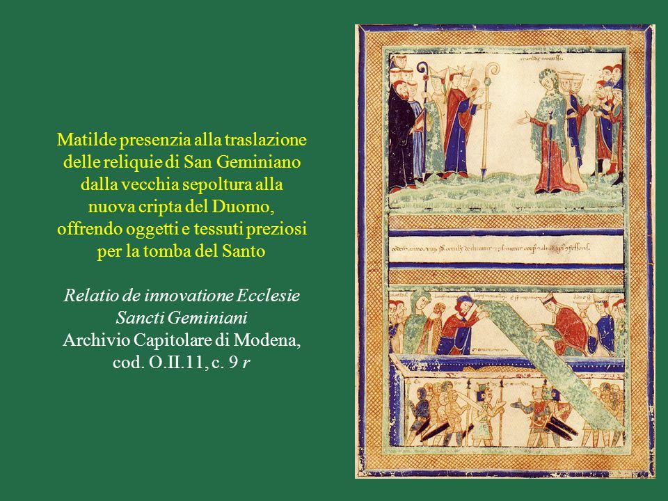 Matilde presenzia alla traslazione delle reliquie di San Geminiano dalla vecchia sepoltura alla nuova cripta del Duomo, offrendo oggetti e tessuti preziosi per la tomba del Santo Relatio de innovatione Ecclesie Sancti Geminiani Archivio Capitolare di Modena, cod.