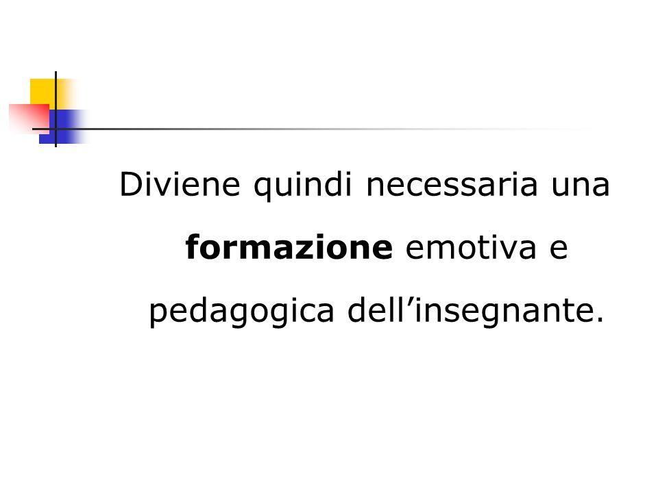 Diviene quindi necessaria una formazione emotiva e pedagogica dell'insegnante.