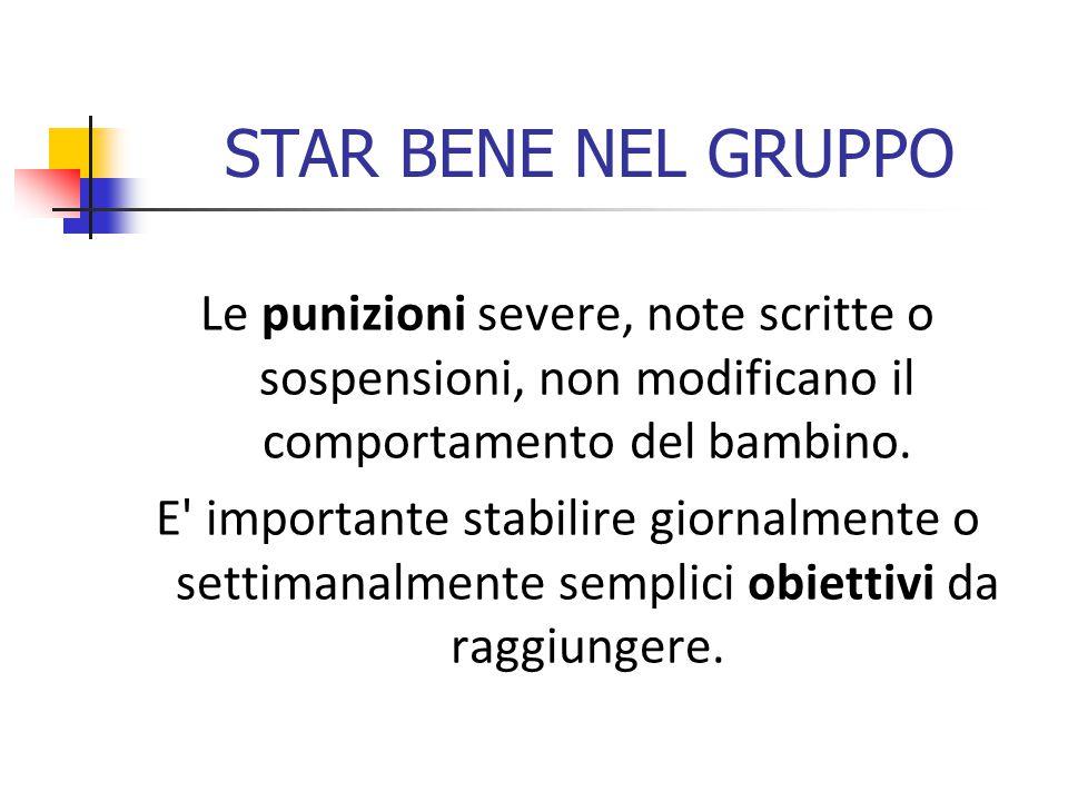 STAR BENE NEL GRUPPO Le punizioni severe, note scritte o sospensioni, non modificano il comportamento del bambino.
