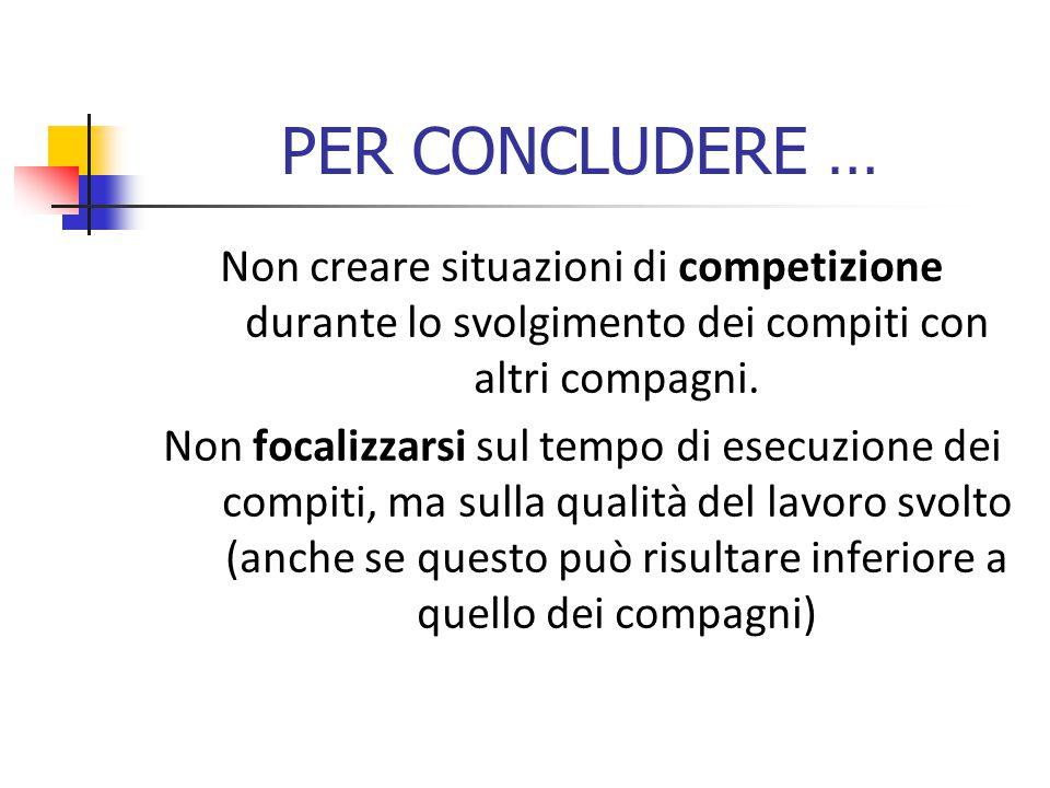 PER CONCLUDERE … Non creare situazioni di competizione durante lo svolgimento dei compiti con altri compagni.