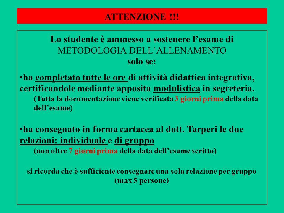 ATTENZIONE !!! Lo studente è ammesso a sostenere l'esame di METODOLOGIA DELL'ALLENAMENTO. solo se:
