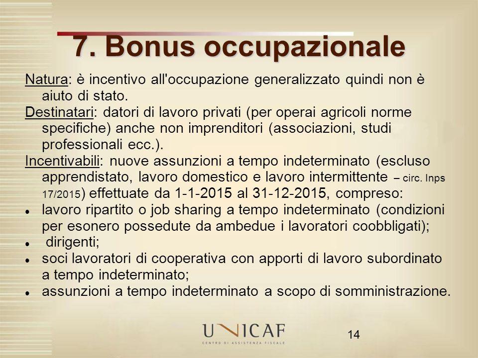 7. Bonus occupazionale Natura: è incentivo all occupazione generalizzato quindi non è aiuto di stato.