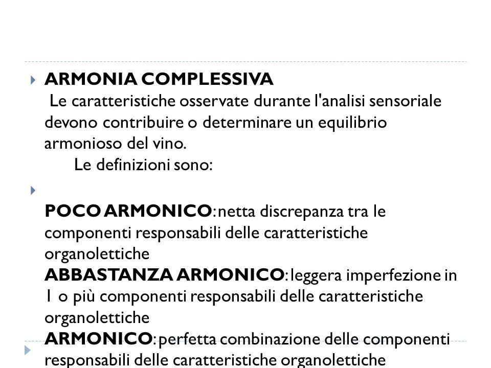 ARMONIA COMPLESSIVA Le caratteristiche osservate durante l analisi sensoriale devono contribuire o determinare un equilibrio armonioso del vino. Le definizioni sono: