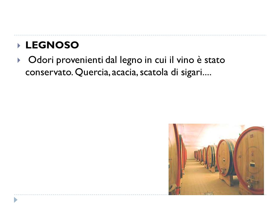 LEGNOSO Odori provenienti dal legno in cui il vino è stato conservato.