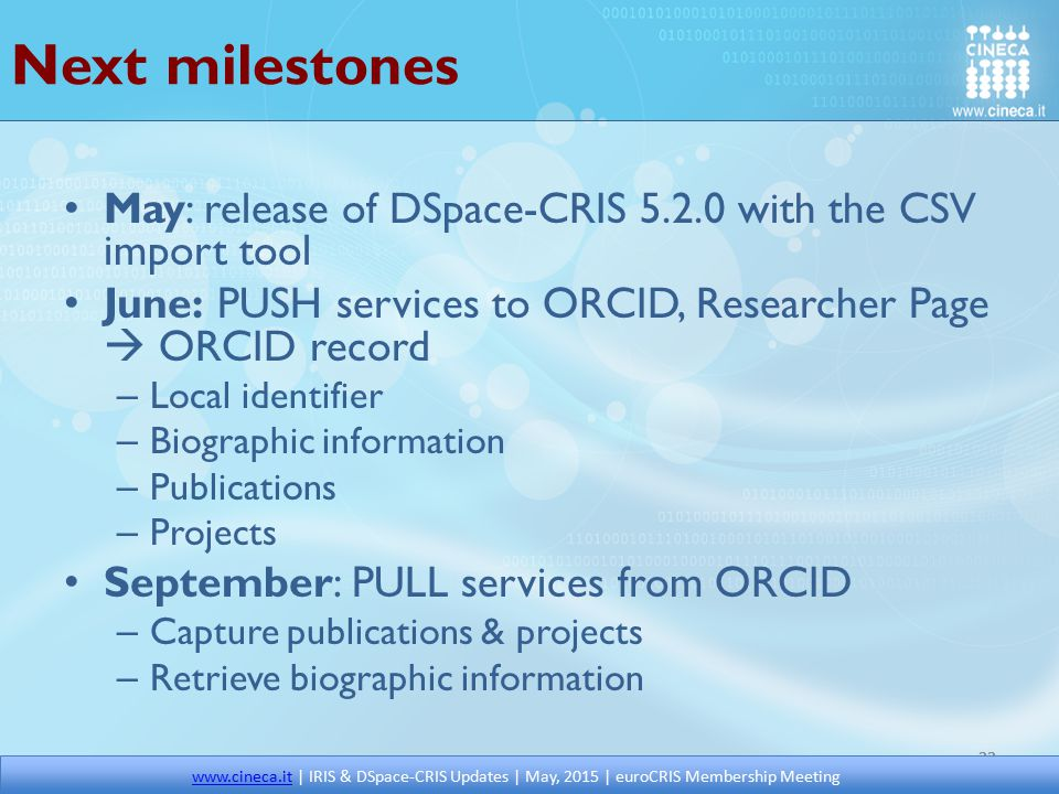 Next milestones May: release of DSpace-CRIS 5.2.0 with the CSV import tool. June: PUSH services to ORCID, Researcher Page  ORCID record.