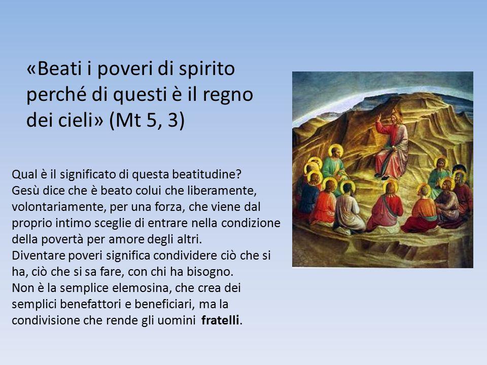 «Beati i poveri di spirito perché di questi è il regno dei cieli» (Mt 5, 3)