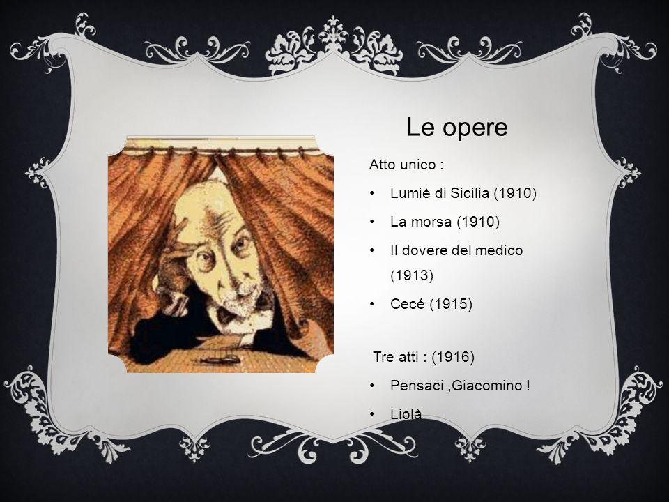 Le opere Atto unico : Lumiè di Sicilia (1910) La morsa (1910)
