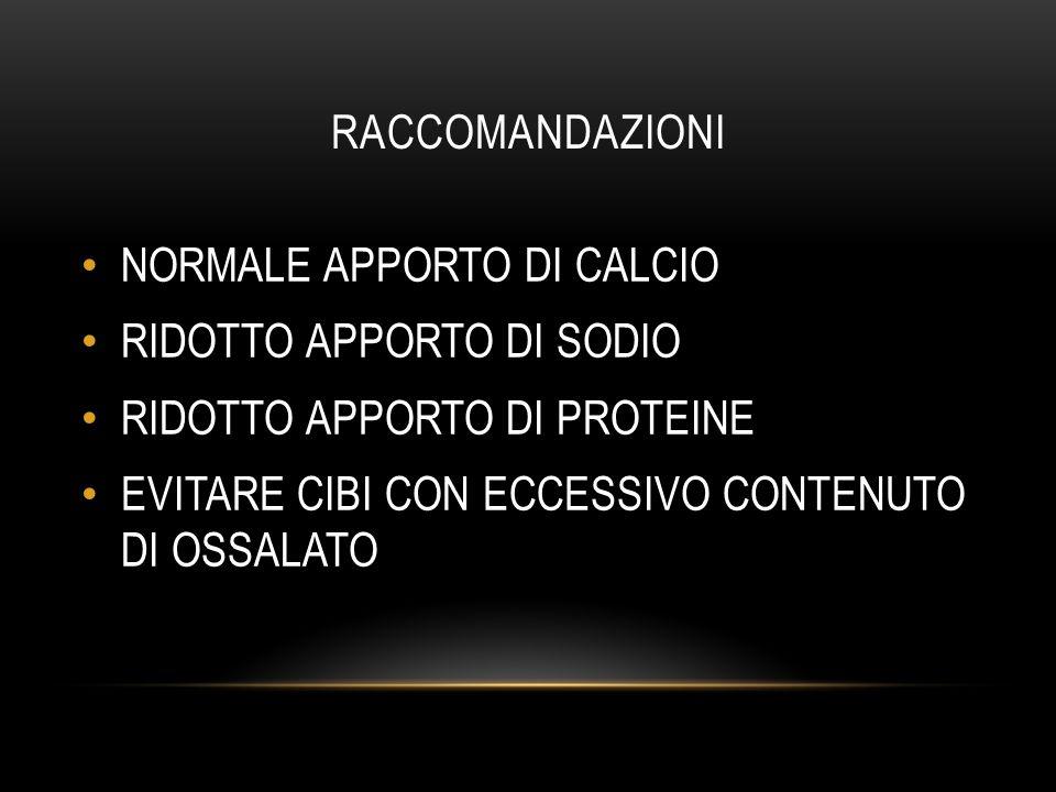 RACCOMANDAZIONI NORMALE APPORTO DI CALCIO. RIDOTTO APPORTO DI SODIO. RIDOTTO APPORTO DI PROTEINE.