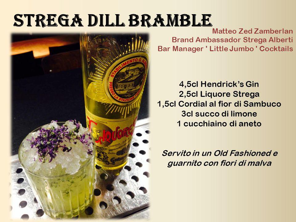 Strega dill bramble 4,5cl Hendrick's Gin 2,5cl Liquore Strega