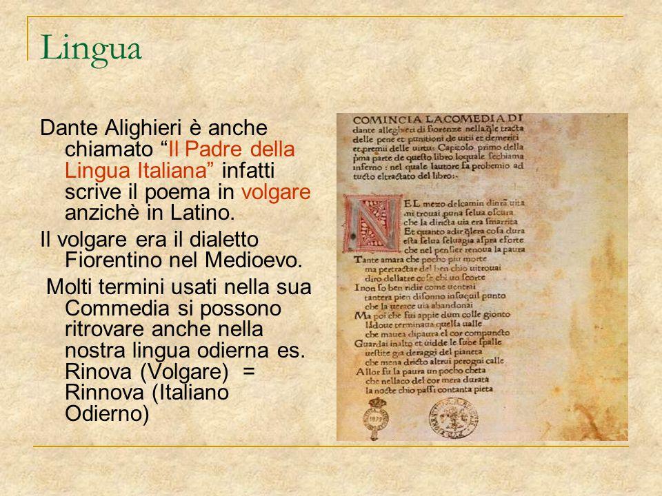 Lingua Dante Alighieri è anche chiamato Il Padre della Lingua Italiana infatti scrive il poema in volgare anzichè in Latino.