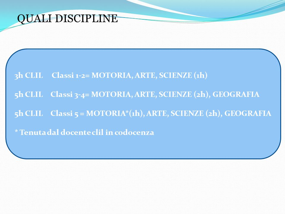 QUALI DISCIPLINE 3h CLIL Classi 1-2= MOTORIA, ARTE, SCIENZE (1h)