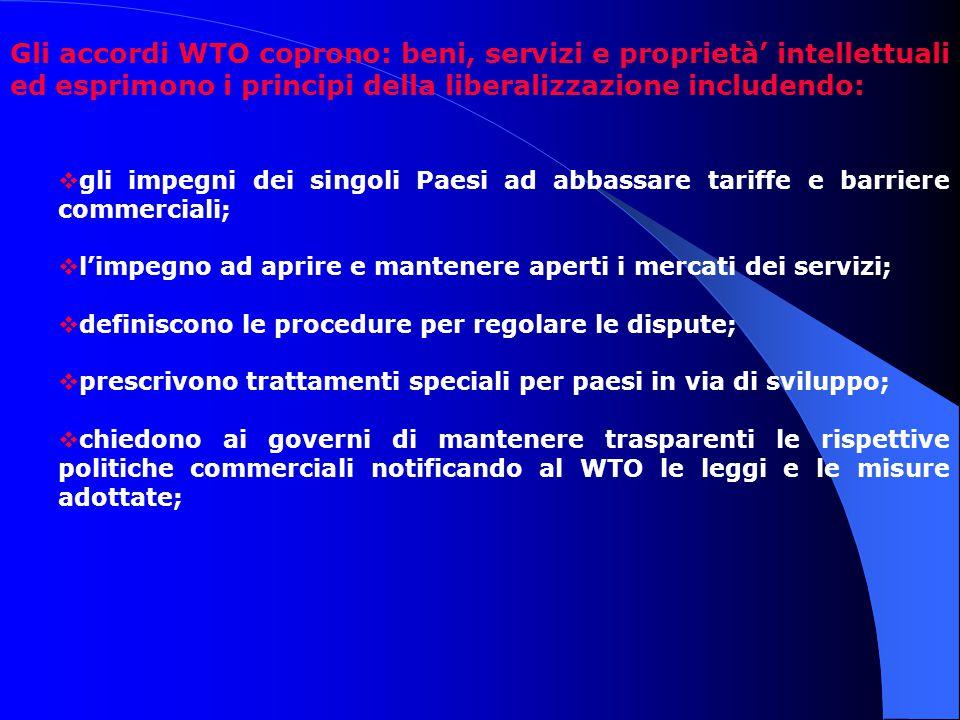 Gli accordi WTO coprono: beni, servizi e proprietà' intellettuali ed esprimono i principi della liberalizzazione includendo: