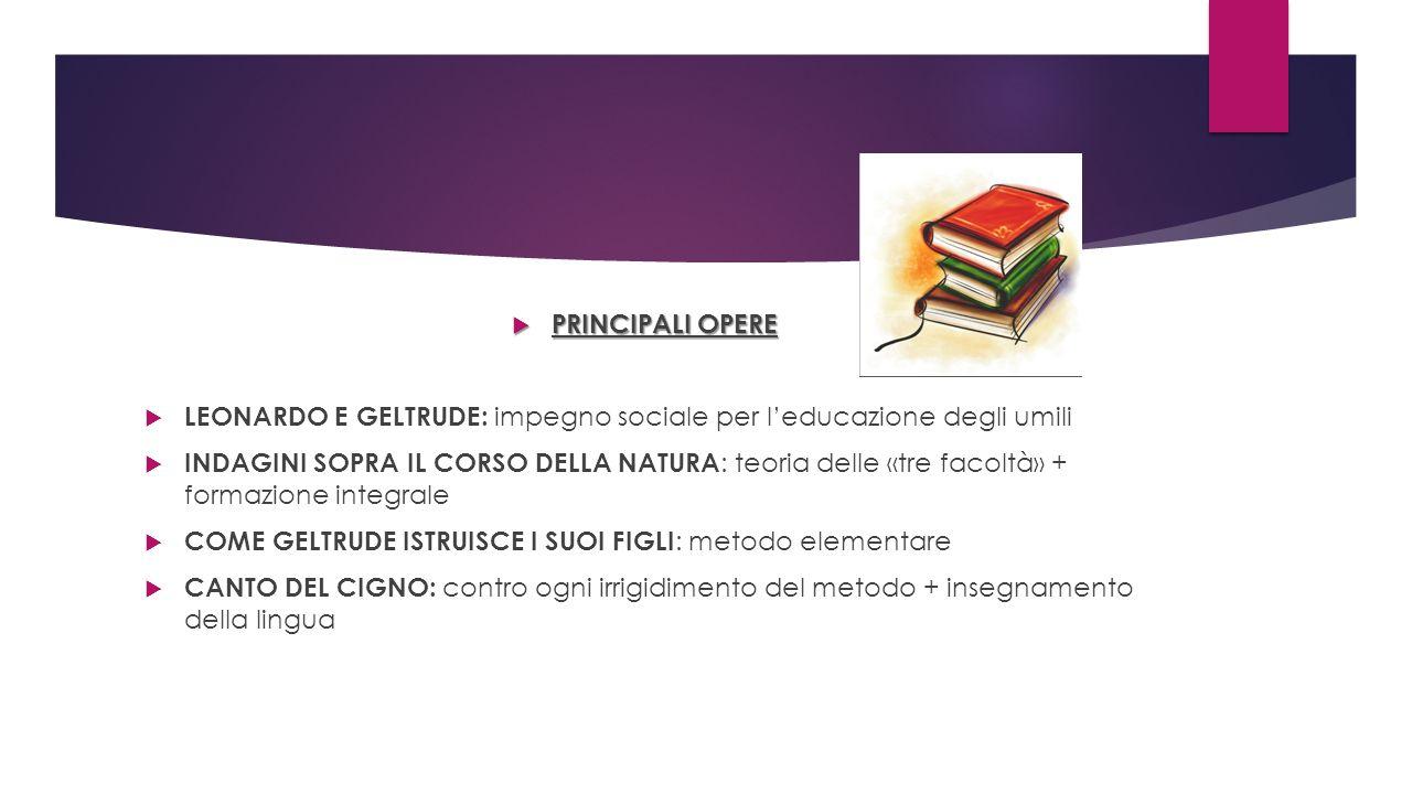 PRINCIPALI OPERE LEONARDO E GELTRUDE: impegno sociale per l'educazione degli umili.