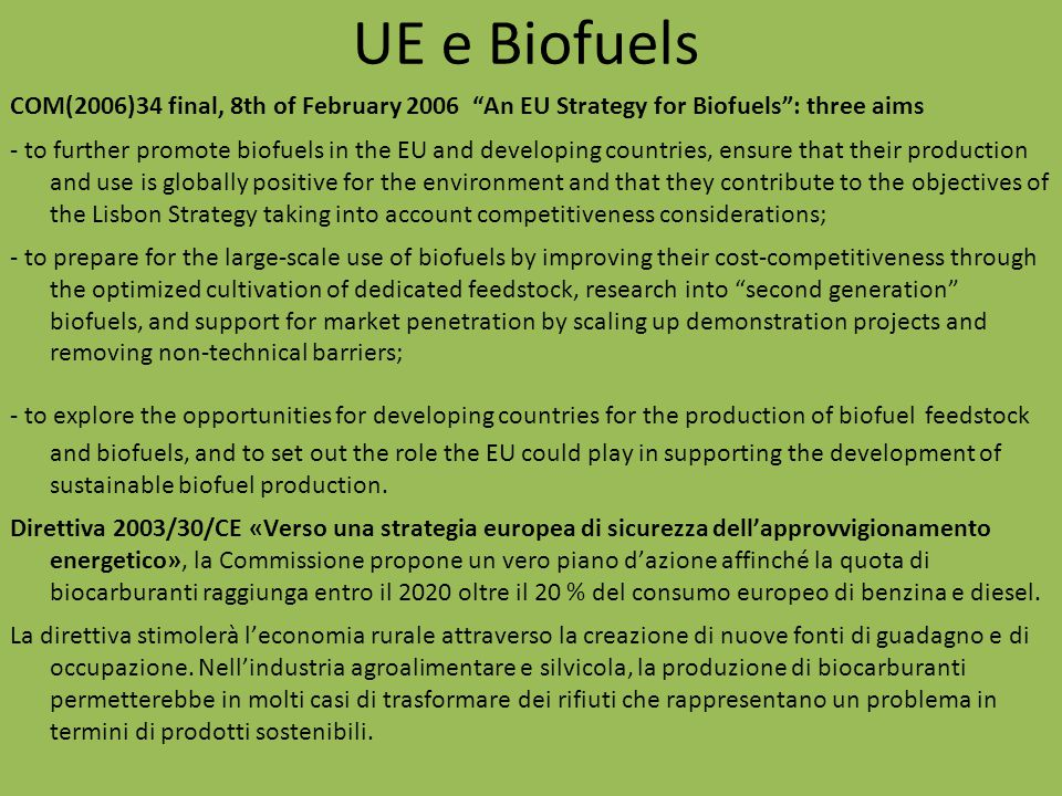 UE e Biofuels COM(2006)34 final, 8th of February 2006 An EU Strategy for Biofuels : three aims.