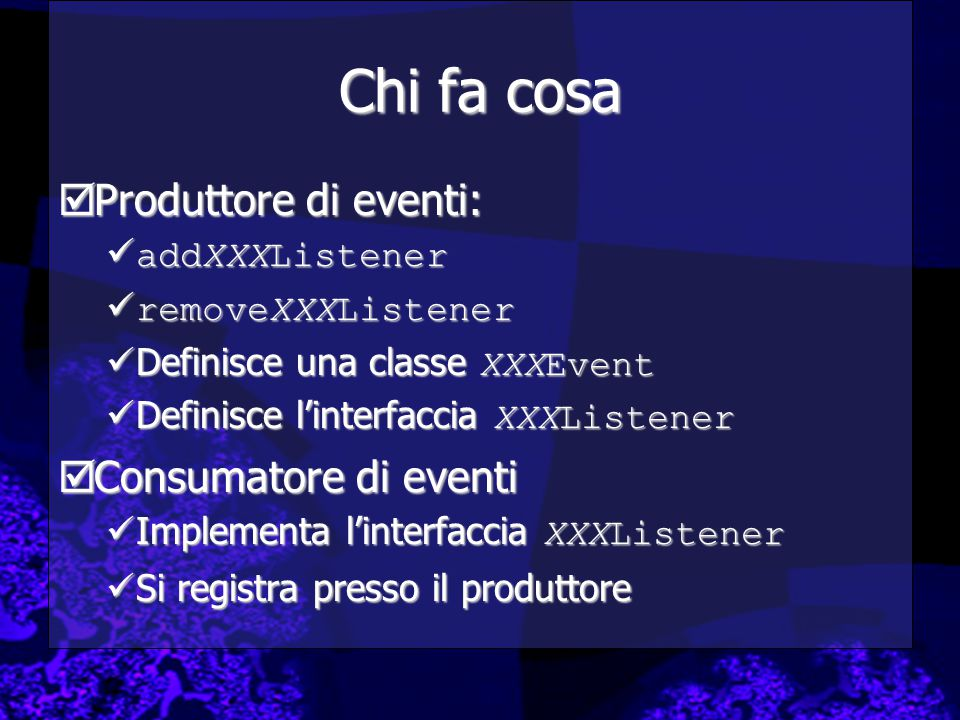 Chi fa cosa Produttore di eventi: Consumatore di eventi addXXXListener