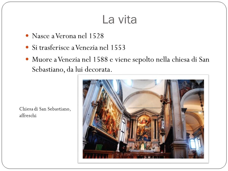 La vita Nasce a Verona nel 1528 Si trasferisce a Venezia nel 1553