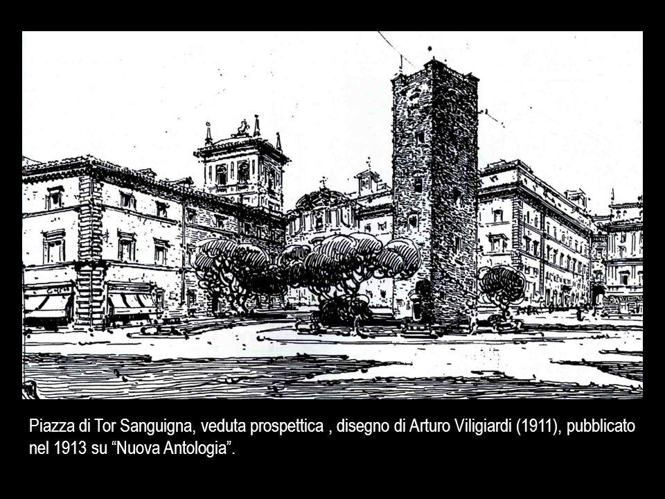 Piazza di Tor Sanguigna, veduta prospettica , disegno di Arturo Viligiardi (1911), pubblicato nel 1913 su Nuova Antologia .