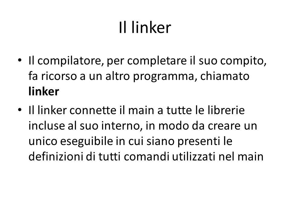 Il linker Il compilatore, per completare il suo compito, fa ricorso a un altro programma, chiamato linker.