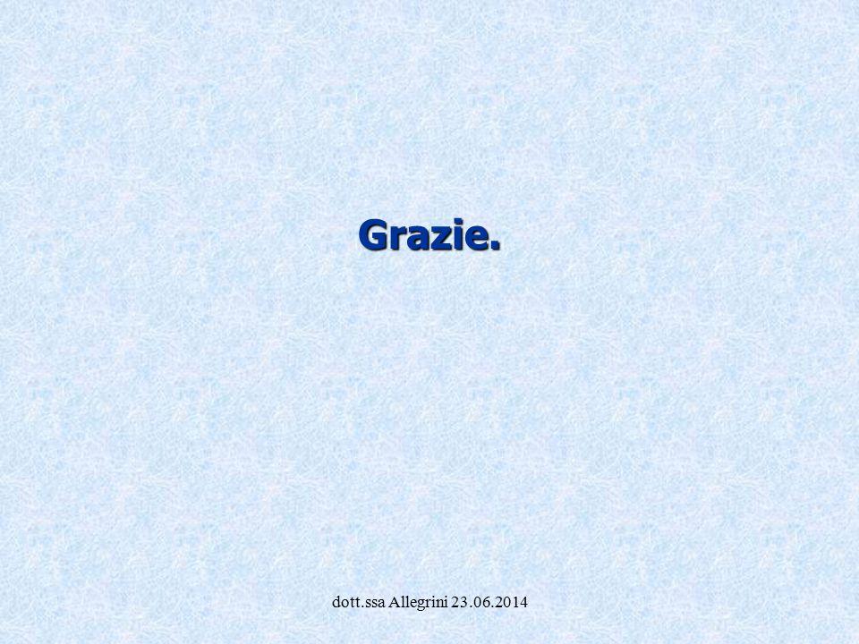 Grazie. dott.ssa Allegrini 23.06.2014