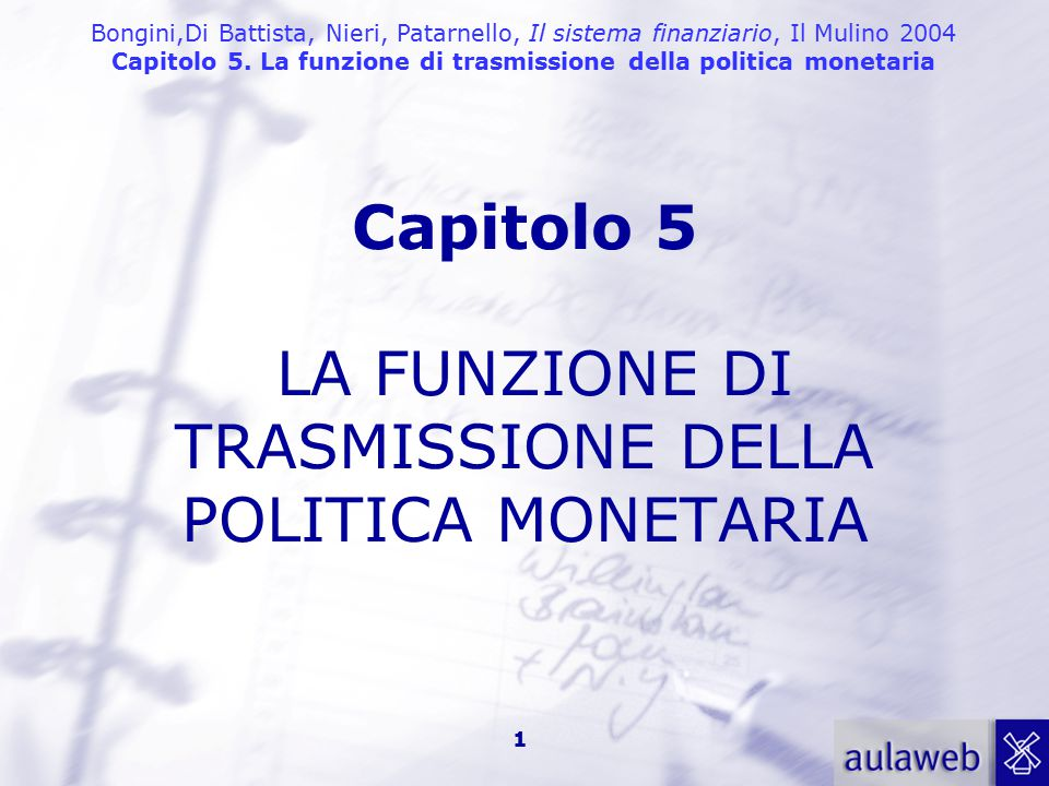 Capitolo 5 LA FUNZIONE DI TRASMISSIONE DELLA POLITICA MONETARIA