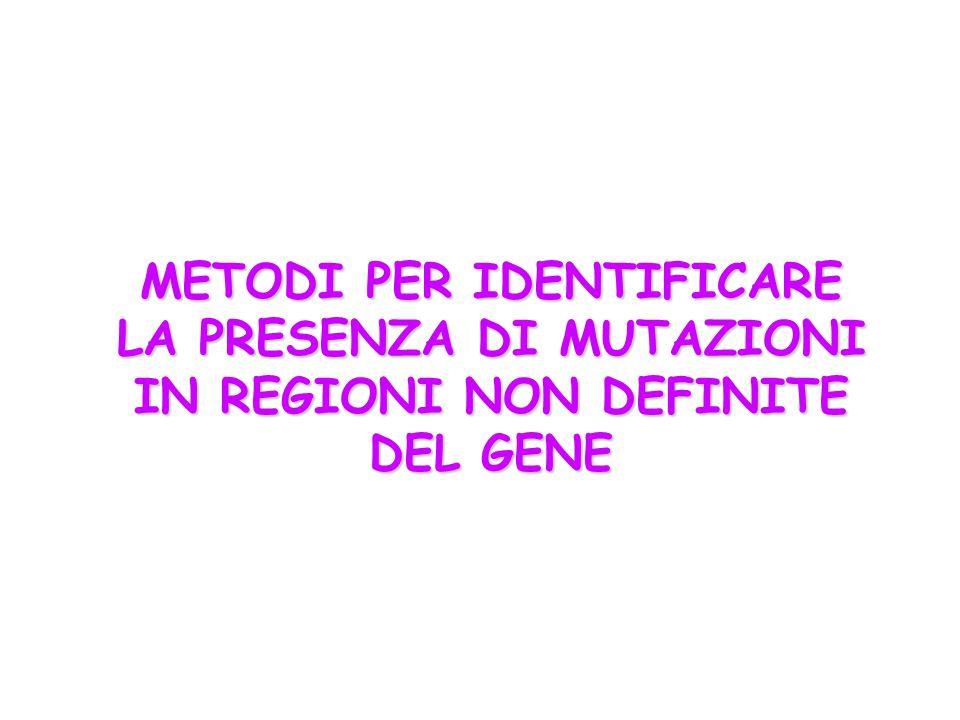 METODI PER IDENTIFICARE LA PRESENZA DI MUTAZIONI IN REGIONI NON DEFINITE DEL GENE