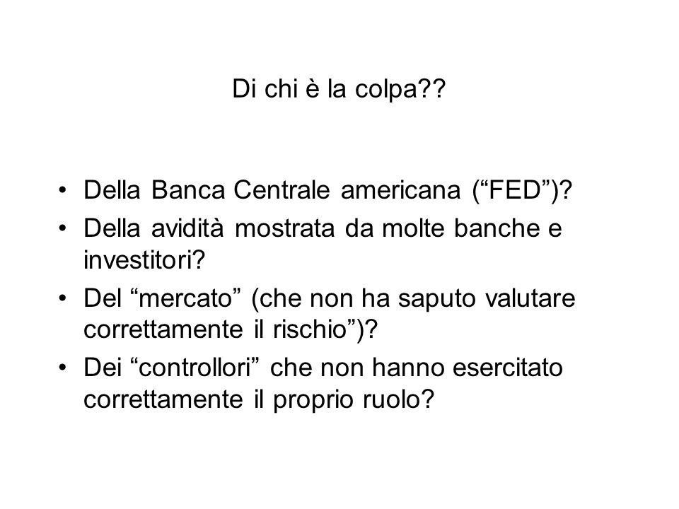 Di chi è la colpa Della Banca Centrale americana ( FED ) Della avidità mostrata da molte banche e investitori