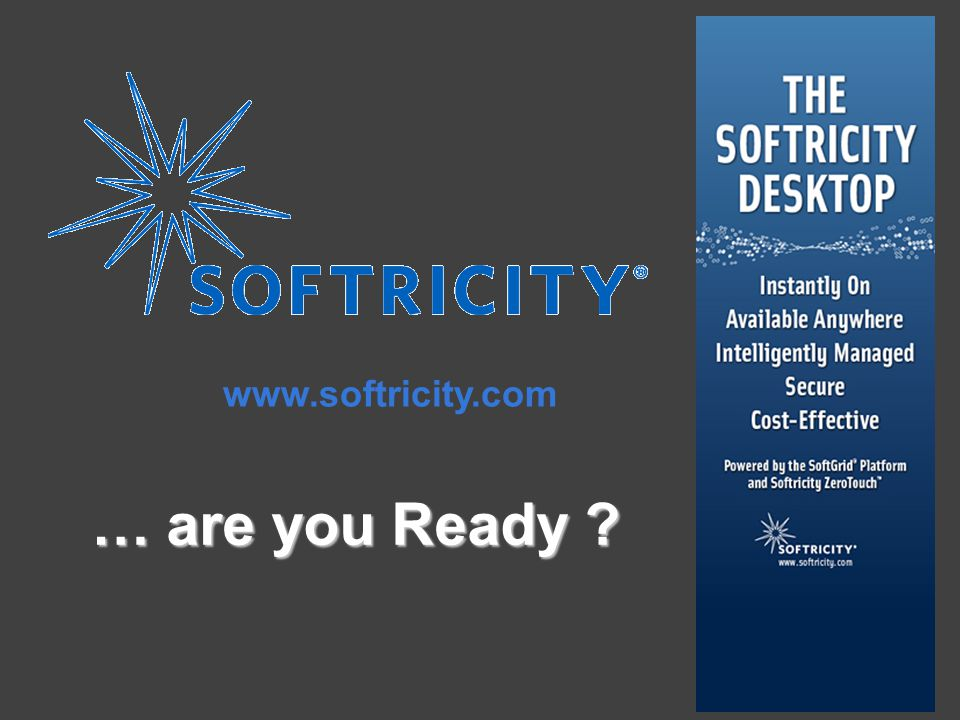 www.softricity.com … are you Ready