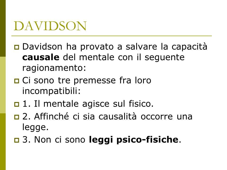 DAVIDSON Davidson ha provato a salvare la capacità causale del mentale con il seguente ragionamento: