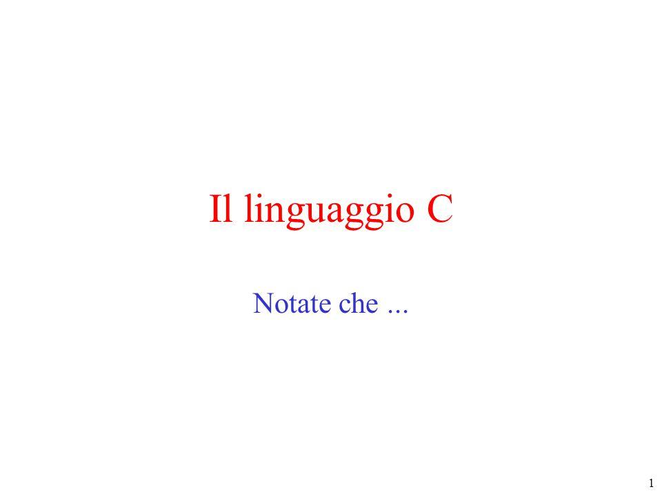 Il linguaggio C Notate che ...