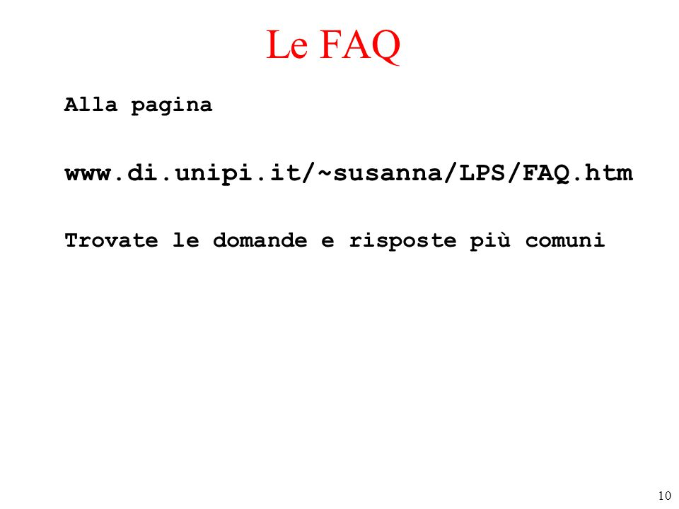Le FAQ www.di.unipi.it/~susanna/LPS/FAQ.htm Alla pagina