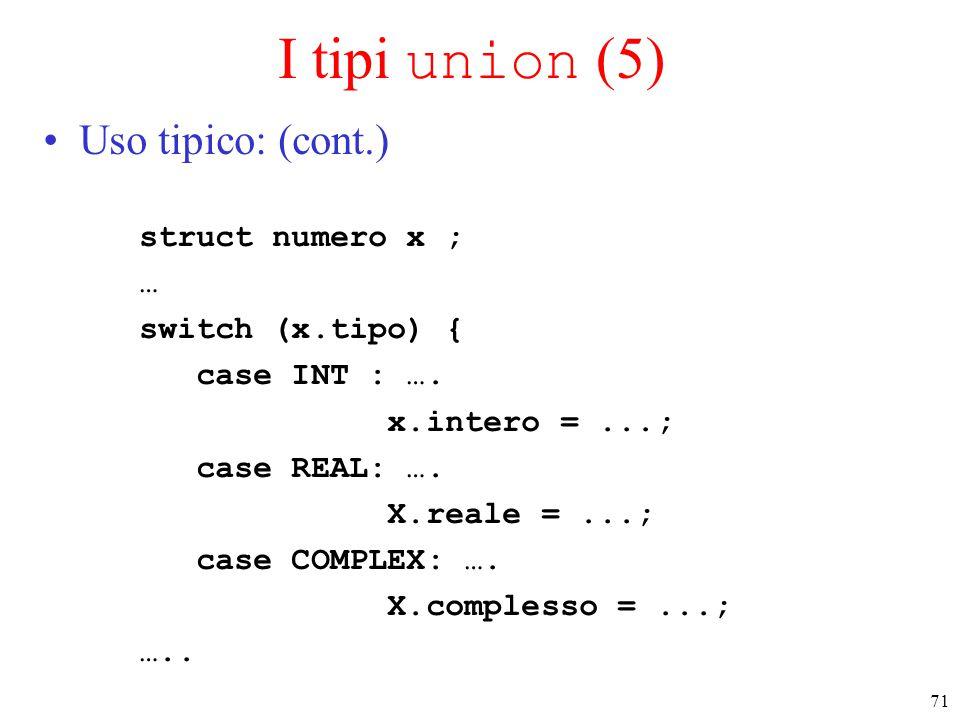 I tipi union (5) Uso tipico: (cont.) struct numero x ; …