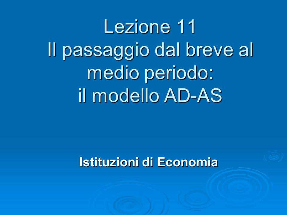 Lezione 11 Il passaggio dal breve al medio periodo: il modello AD-AS