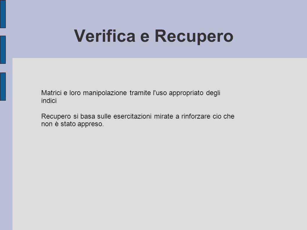 Verifica e Recupero Matrici e loro manipolazione tramite l uso appropriato degli indici.